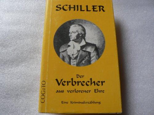 Der Verbrecher aus verlorener Ehre. Eine Kriminalerzählung: Schiller, Friedrich Von