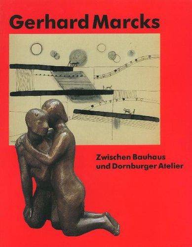 Gerhard Marcks, zwischen Bauhaus und Dornburger Atelier. [anläßlich der Ausstellung &...