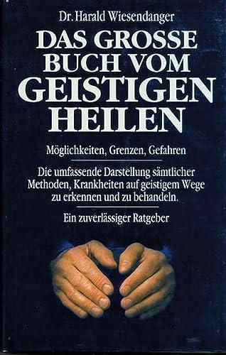 Das grosse Buch vom geistigen Heilen: Möglichkeiten, Grenzen, Gefahren. Die umfassende Darstellung ...