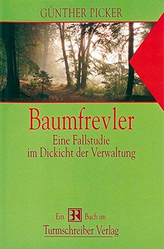 Baumfrevler - eine Fallstudie im Dickicht der: Picker, Günther