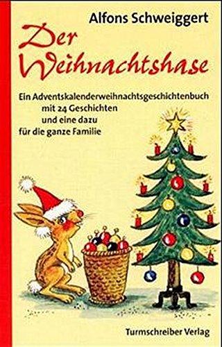 9783930156634: Der Weihnachtshase: Ein Adventskalenderweihnachtsgeschichtenbuch mit 24 Geschichten und eine dazu für die ganze Familie