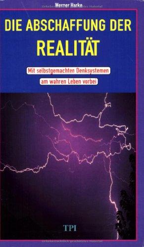 9783930183111: Die Abschaffung der Realit�t: Mit selbstgemachten Denksystemen am wahren Leben vorbei (Livre en allemand)