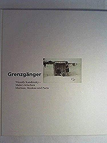 Grenzgänger. Wassily Kandinsky - Maler zwischen Murnau,: Kandinsky, Wassily.: