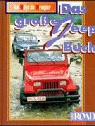 9783930193141: Das grosse Jeep Buch - Baureihen von Willys bis Wrangler: Ein Off Road-Sachbuch