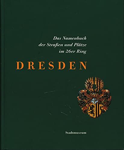 9783930195015: Dresden: Das Namenbuch der Strassen und Platze im 26er Ring (German Edition)