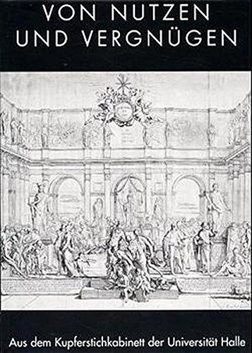 9783930195534: Von Nutzen und Vergnügen: Aus dem Kupferstichkabinett der Universität Halle (Katalog des Universitätsmuseums der Zentralen Kustodie)