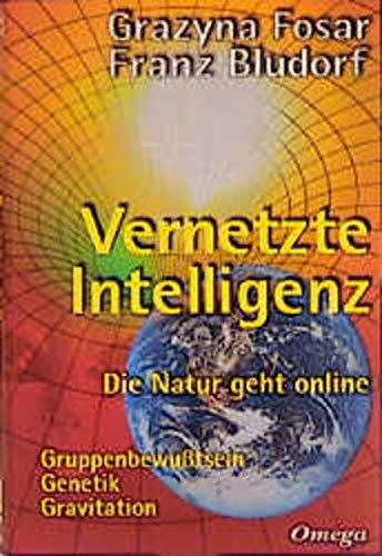 9783930243235: Vernetzte Intelligenz: Die Natur geht online. Gruppenbewußtsein, Genetik, Gravitation