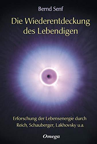 9783930243280: Die Wiederentdeckung des Lebendigen: Erforschung der Lebensenergie durch Reich, Schauberger, Lakhovsky u. a