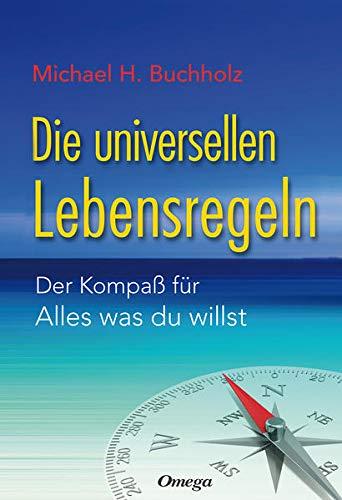 9783930243730: Die universellen Lebensregeln: Der Kompa� f�r Alles was du willst