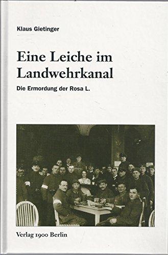 Eine Leiche im Landwehrkanal : die Ermordung der Rosa L. Klaus Gietinger. - Gietinger, Klaus (Verfasser).
