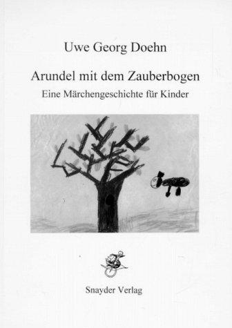 9783930302802: Arundel mit dem Zauberbogen. Oder Die Reise nach Läptopia. Eine Märchengeschichte für Kinder