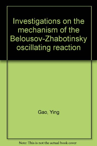 Investigations on the Mechanism of the Belousov-Zhabotinsky Oscilla.: Ying Gao