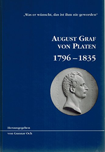 """Was er wünscht, das ist ihm nie geworden"""". August Graf von Platen 1796-1835. Eine ..."""