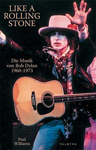 9783930378630: Like A Rolling Stone: Die Musik von Bob Dylan 1960 - 1973