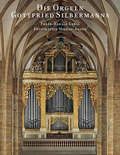 Die Orgeln Gottfried Silbermanns: Frank-Harald Greß