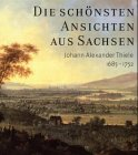 9783930382675: Die schönsten Ansichten aus Sachsen. Johann Alexander Thiele (1685-1752) zum 250. Todestag