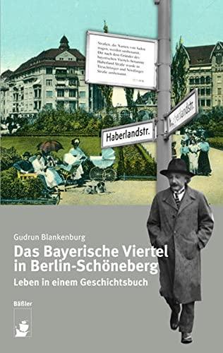 Das Bayerische Viertel in Berlin-Schöneberg : Leben in einem Geschichtsbuch - Gudrun Blankenburg