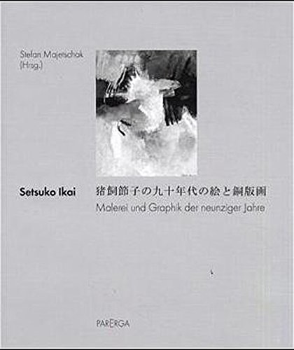 Setsuko Ikai. Malerei und Graphik der neunziger: Setsuko Ikai