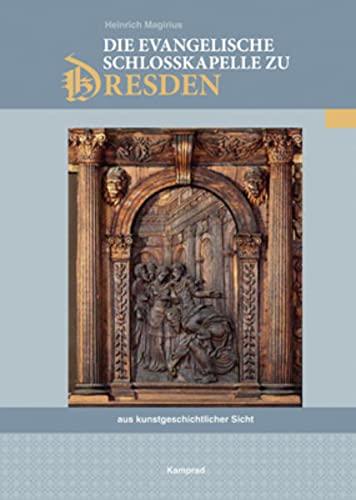 Die evangelische Schlosskapelle zu Dresden aus kunstgeschichtlicher Sicht: Magirius, Heinrich