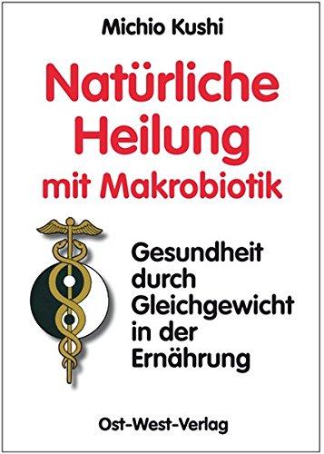 9783930564095: Natürliche Heilung mit Makrobiotik