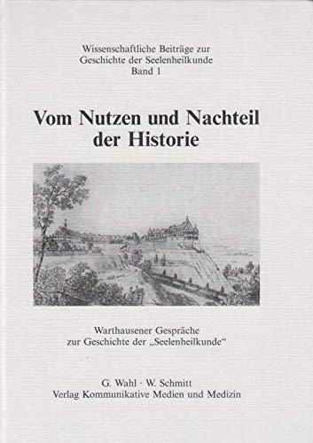 9783930583010: Vom Nutzen und Nachteil der Historie: Warthausener Gespräche zur Geschichte der Seelenheilkunde (Wissenschaftliche Beiträge zur Geschichte der Seelenheilkunde) (German Edition)