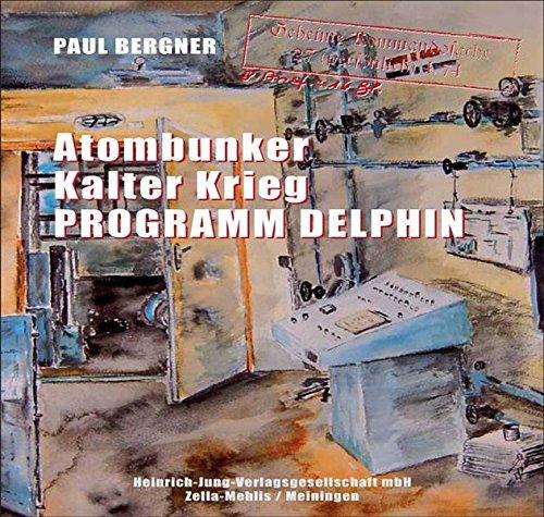 9783930588787: Atombunker - Kalter Krieg - Programm Delphin: Auf den Spuren der Bunkerbauten für den kalten Krieg