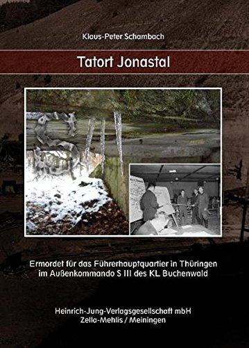 9783930588817: Tatort Jonastal: Ermordet für das Führerhauptquartier in Thüringen im Außenkommando S III des KL Buchenwald