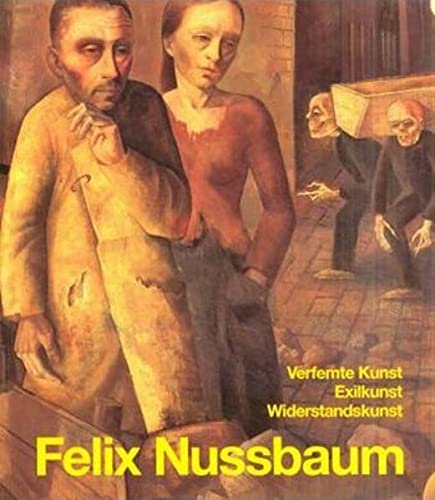 9783930595136: Felix Nussbaum: Verfemte Kunst, Exilkunst, Widerstandskunst