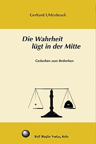 9783930620241: Die Wahrheit l�gt in der Mitte: Gedanken zum Bedenken (Livre en allemand)