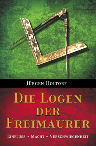 DIE LOGEN DER FREIMAURER - Einfluss /: HOLTORF, JÜRGEN