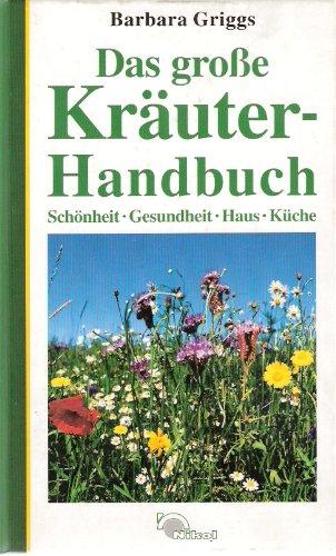 9783930656608: Das große Kräuter- Handbuch. Schönheit, Gesundheit, Haus, Küche