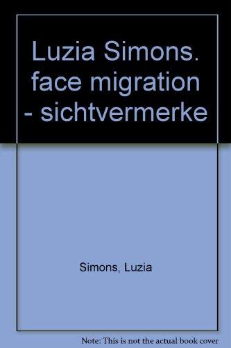 Luzia Simons : Face migration - Sichtvermerke: Jürgensen, Andreas: