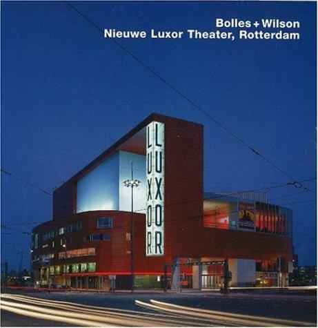 Bolles + Wilson - Nieuwe Luxor Theater, Rotterdam.: Bolles-Wilson, Julia u. Peter Wilson