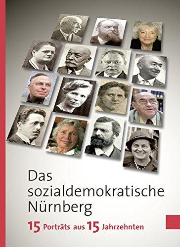 Das sozialdemokratische Nürnberg: 15 Porträts aus 15 Jahrzehnten
