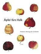 Äpfel fürs Volk. Potsdamer pomologische Geschichten. Mit Beiträgen von Gerd Schurig, Birgid Mory, ...