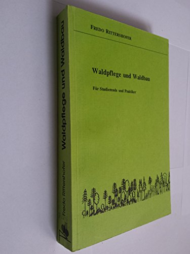 9783930770007: Waldpflege und Waldbau für Studierende und Praktiker