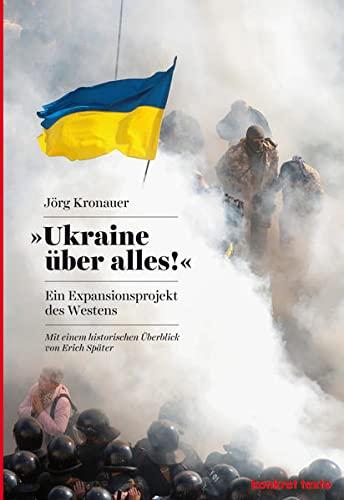 9783930786756: Ukraine über alles!: Ein Expansionsprojekt des Westens - Mit einem historischen Überblick von Erich Später