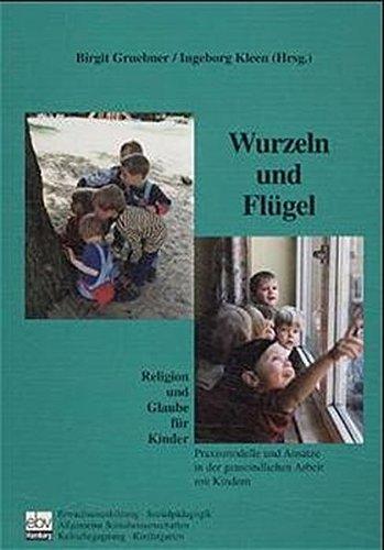 9783930826605: Wurzeln und Flügel: Religion und Glaube für Kinder. Praxismodelle und Ansätze in der gemeindlichen Arbeit mit Kindern