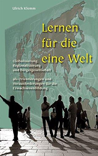 9783930830619: Lernen f�r die Eine Welt: Globalisierung, Fegionalisierung, B�rgergesellschaft - Orientierungen und Herausforderungen f�r die Erwachsenenbildung