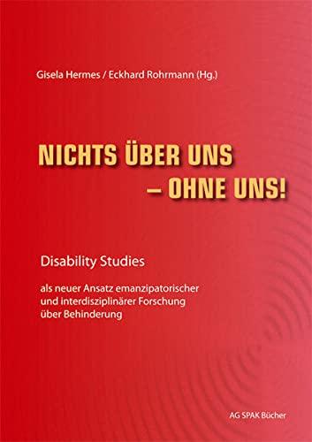 9783930830718: Nichts über uns - ohne uns!: Disability Studies als neuer Ansatz emanzipatorischer und interdisziplinärer Forschung über Behinderung