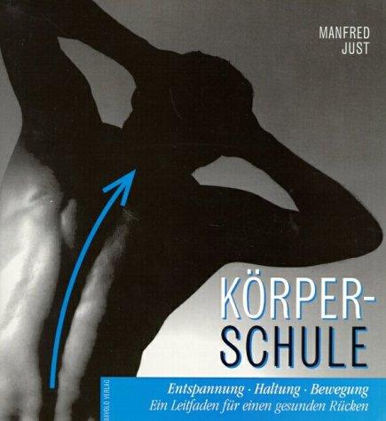 Körperschule; Entspannung - Haltung - Bewegung; Ein Leitfaden für einen gesunden Rücken - Just, Manfred