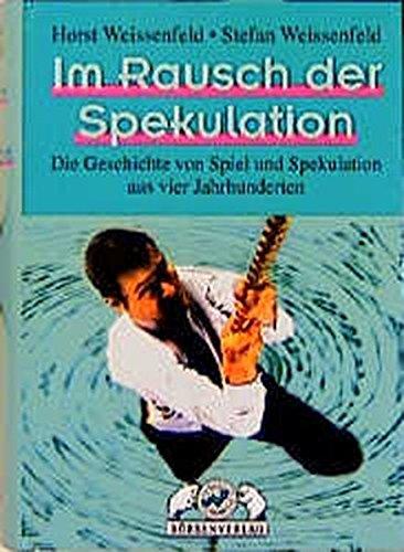 9783930851225: Im Rausch der Spekulation: Die Geschichte von Spiel und Spekulation aus vier Jahrhunderten