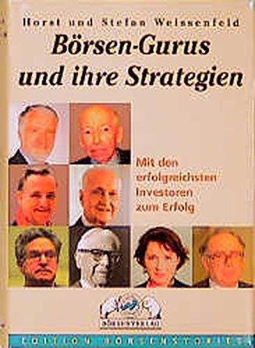 Börsen-Gurus und ihre Strategien. Mit den erfolgreichsten: Horst Weissenfeld Stefan