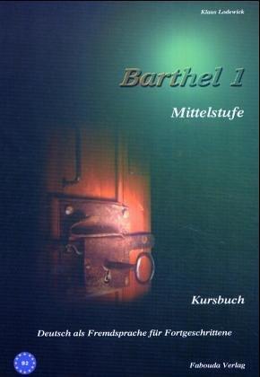 9783930861705: Barthel 1 - Deutsch für Fortgeschrittene Mittelstufe: Barthel 1 - Deutsch für Fortgeschrittene. Niveau B2. Kursbuch. Deutsch als Fremdsprache für Fortgeschrittene (Lernmaterialien)
