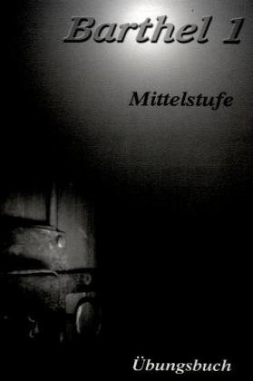 9783930861712: Barthel 1 - Deutsch für Fortgeschrittene. Niveau B2. �bungsbuch Mittelstufe: Deutsch als Fremdsprache für Fortgeschrittene