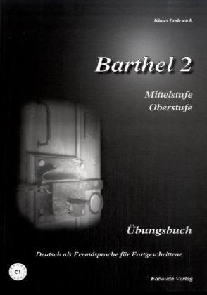 9783930861811: Barthel 2 - Deutsch für Fortgeschrittene. Niveau C1. Übungsbuch Mittel- und Oberstufe: Deutsch als Fremdsprache für Fortgeschrittene