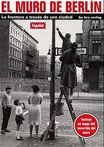 9783930863969: El Muro de Berlin: La frontera a traves de una ciudad