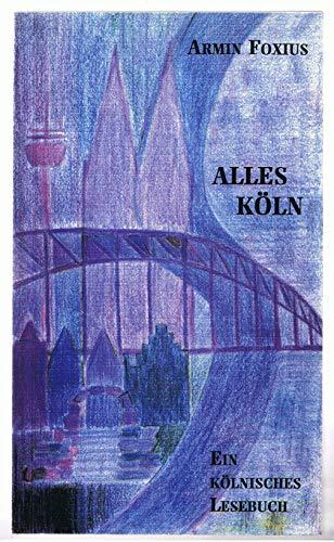 Alles Köln : ein kölnisches Lesebuch.: Foxius, Armin: