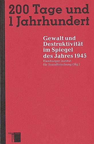 9783930908028: 200 Tage und 1 Jahrhundert. Gewalt und Destruktivität im Spiegel des Jahres 1945.