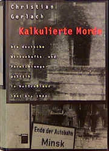 9783930908547: Kalkulierte Morde: Die deutsche Wirtschafts- und Vernichtungspolitik in Weissrussland 1941 bis 1944